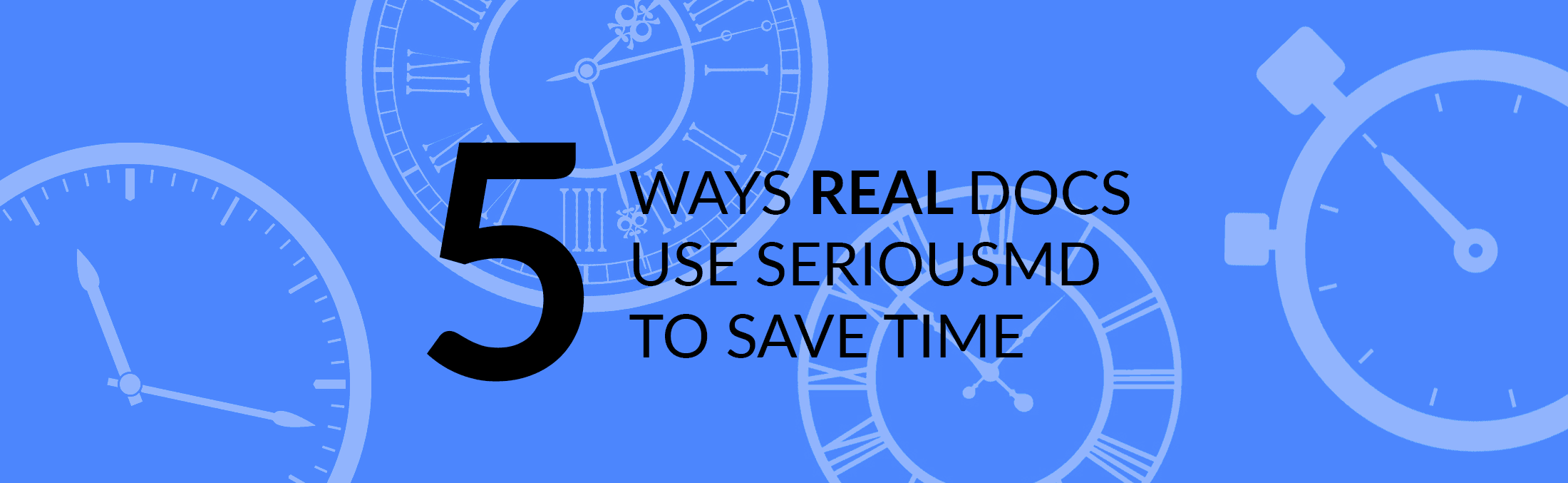 ways docs use seriousmd to save time