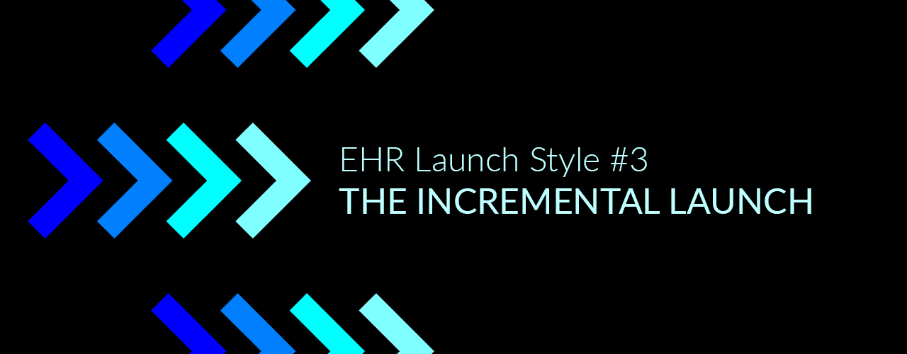 ehr implementation incremental launch