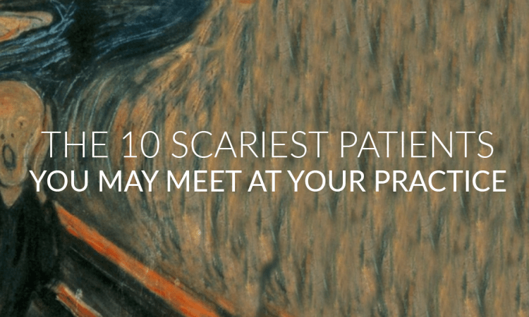 the 10 scariest patients you may meet at your practice