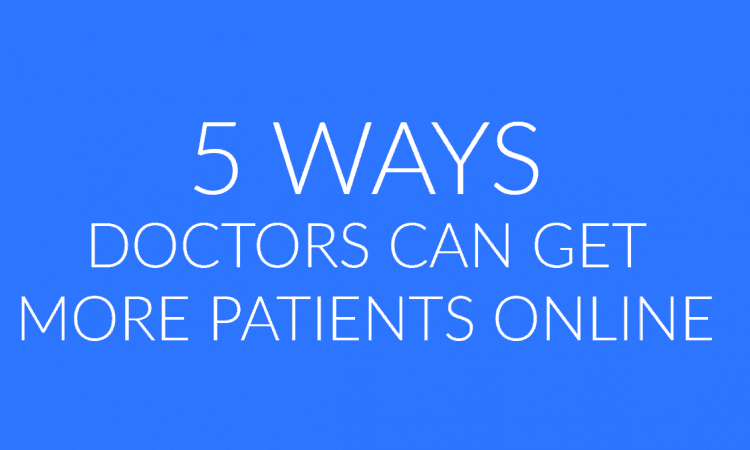 5 Ways doctors can get more patients online