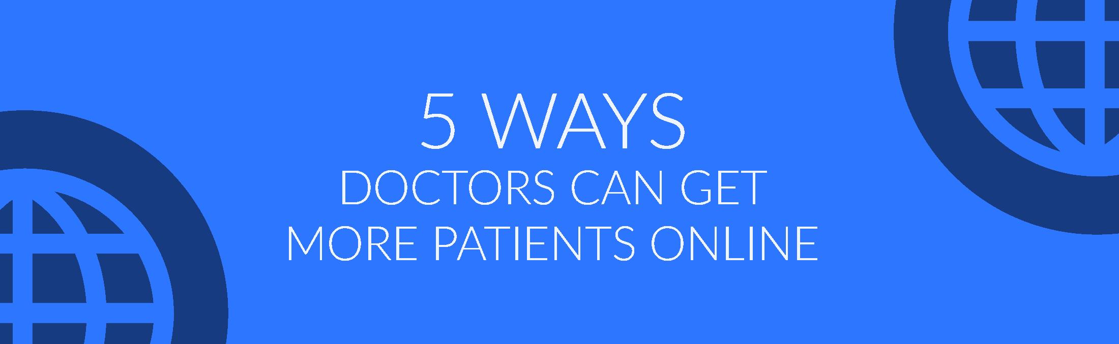 5 Ways doctors can get more patients online