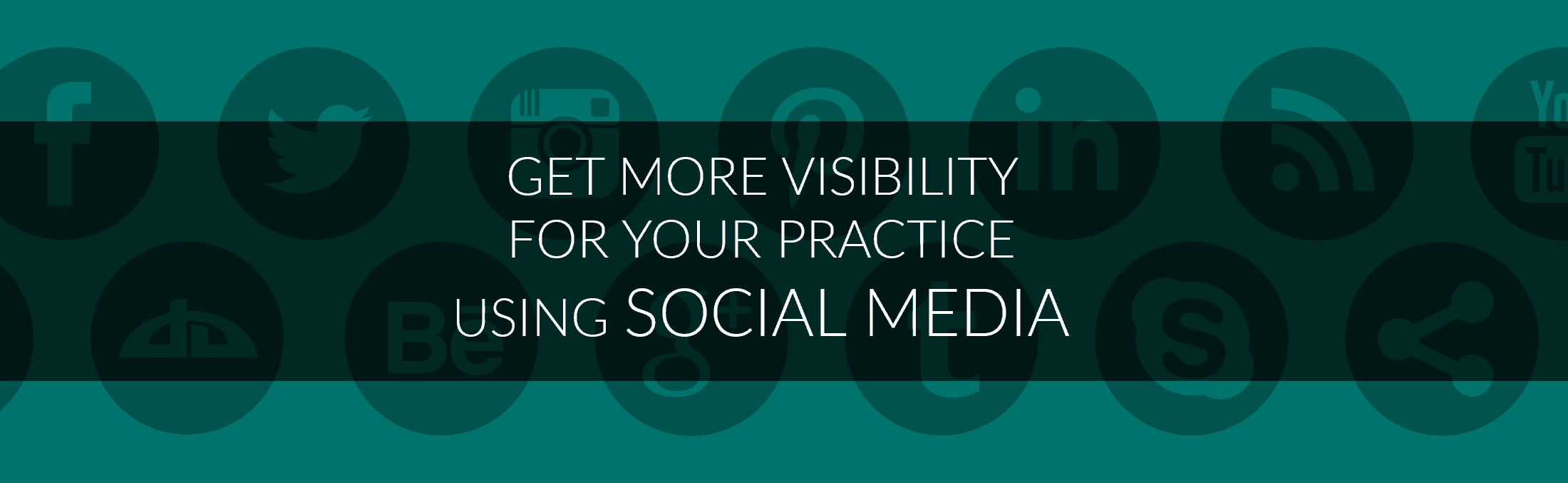 How to get more visibility for your practice using social media